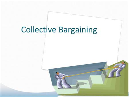 Collective Bargaining. Topics to be covered Collective Bargaining Evolution Of Collective Bargaining Types Of Bargaining Collective Bargaining Process.