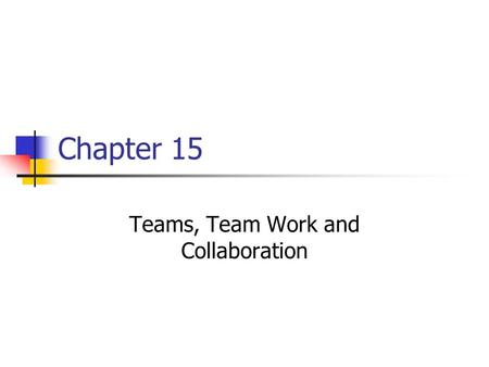 Chapter 15 Teams, Team Work and Collaboration. Agenda Questions? Teams and Teaming Let's get in OUR team! Gillian Kemp – Team project.