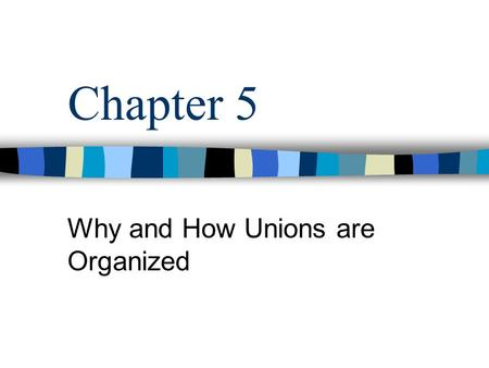 Why and How Unions are Organized