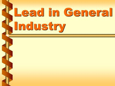 Lead in General Industry. Applicability v The regulation on lead applies to all occupational exposure to lead, except for the construction industry and.