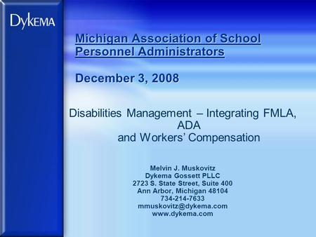 Michigan Association of School Personnel Administrators December 3, 2008 Disabilities Management – Integrating FMLA, ADA and Workers' Compensation Melvin.