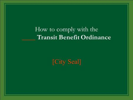 How to comply with the ____ Transit Benefit Ordinance [City Seal]