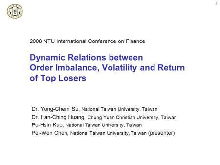 1 Dynamic Relations between <strong>Order</strong> Imbalance, Volatility and Return of Top Losers Dr. Yong-Chern Su, National Taiwan University, Taiwan Dr. Han-Ching Huang,