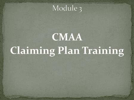 CMAA Claiming Plan Training. An LGA must have a comprehensive CMAA claiming plan for each claiming unit that performs MAA. Once an LGA's CMAA claiming.