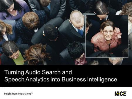 Turning Audio Search and Speech Analytics into Business Intelligence.
