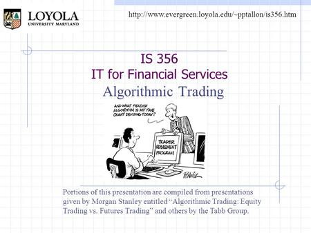 IS 356 IT for Financial Services Algorithmic Trading  Portions of this presentation are compiled from.