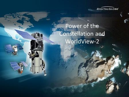 10/8/2015DigitalGlobe Proprietary Power of the Constellation and WorldView-2.