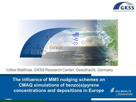 Page1 PAGE 1 The influence of MM5 nudging schemes on CMAQ simulations of benzo(a)pyrene concentrations and depositions in Europe Volker Matthias, GKSS.