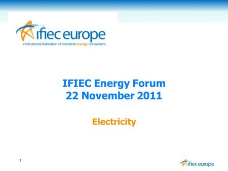1 IFIEC Energy Forum 22 November 2011 Electricity.