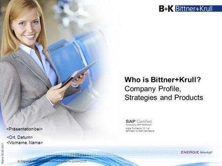 © Copyright Bittner+Krull Softwaresysteme GmbH 2015 Who is Bittner+Krull? Company Profile, Strategies and Products Argos Connector 10.1 ist zertifiziert.