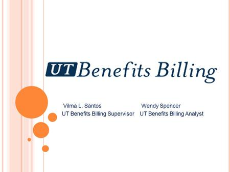 Vilma L. Santos Wendy Spencer UT Benefits Billing Supervisor UT Benefits Billing Analyst.