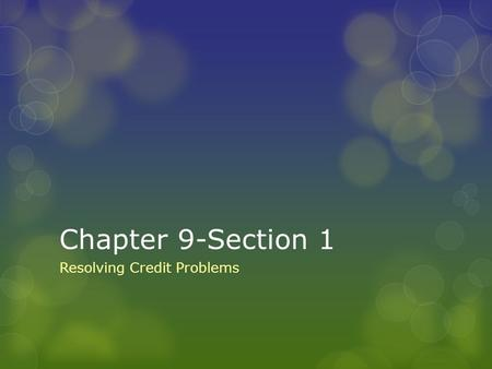 Chapter 9-Section 1 Resolving Credit Problems. Disputing Charges—Credit Card Statement  Disputing Charges—the process of informing a credit card company.