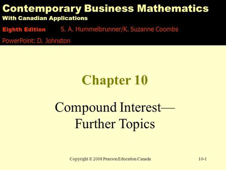 Copyright © 2008 Pearson Education Canada10-1 Contemporary Business Mathematics With Canadian Applications Eighth Edition S. A. Hummelbrunner/K. Suzanne.