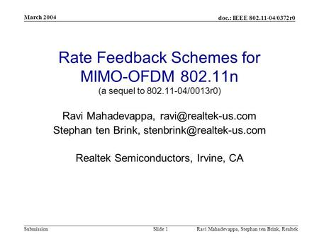 Doc.: IEEE 802.11-04/0372r0 Submission March 2004 Ravi Mahadevappa, Stephan ten Brink, Realtek Slide 1 Rate Feedback Schemes for MIMO-OFDM 802.11n (a sequel.