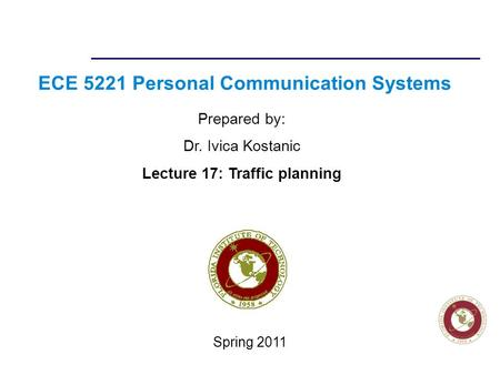 Florida Institute of technologies ECE 5221 Personal Communication Systems Prepared by: Dr. Ivica Kostanic Lecture 17: Traffic planning Spring 2011.