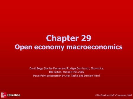 © The McGraw-Hill Companies, 2005 Chapter 29 Open economy macroeconomics David Begg, Stanley Fischer and Rudiger Dornbusch, Economics, 8th Edition, McGraw-Hill,