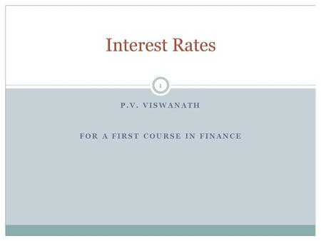 P.V. VISWANATH FOR A FIRST COURSE IN FINANCE 1. 2 What are the determinants of interest rates and expected returns on financial assets? How do we annualize.