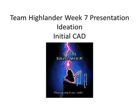 Team Highlander Week 7 Presentation Ideation Initial CAD.