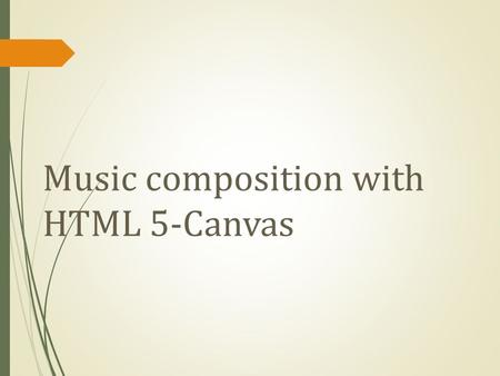 Music composition with HTML 5-Canvas. Abstarct Online version music editor. Easy to use, just need some simple direction. Everyone can be a musician.