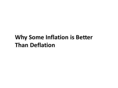 Why Some Inflation is Better Than Deflation. Some Benefits of Low Inflation: Inflation causes real interest rates to be lower than nominal interest rates.