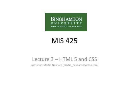 MIS 425 Lecture 3 – HTML 5 and CSS Instructor: Martin Neuhard
