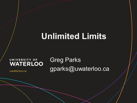 Unlimited Limits Greg Parks Agenda Introductions Previous solution Current Solution –Policy –Reporting Questions.