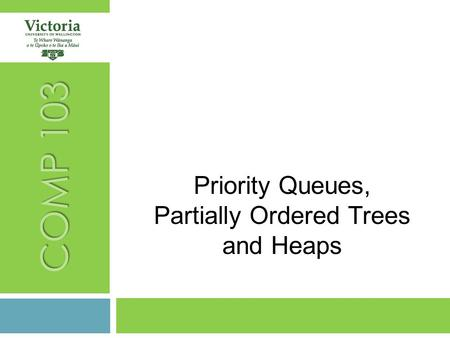 COMP 103 Priority Queues, Partially Ordered Trees and Heaps.
