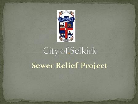 Sewer Relief Project. Basement Flooding has been a major problem for city of Selkirk residents. High intensity summer rain storms can result in extensive.