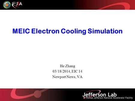 MEIC Electron Cooling Simulation He Zhang 03/18/2014, EIC 14 Newport News, VA.