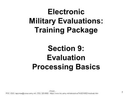 - FOUO - POC: ESO, (703) 325-9660 https://www.hrc.army.mil/site/active/TAGD/MSD/msdweb.htm 1 Electronic Military Evaluations: Training.