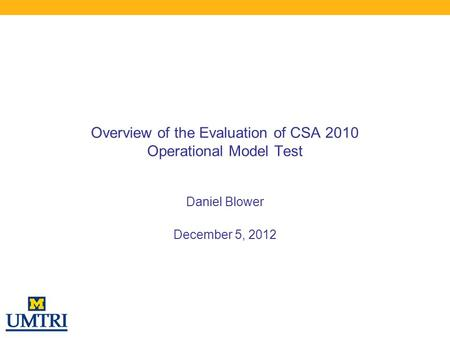 Overview of the Evaluation of CSA 2010 Operational Model Test Daniel Blower December 5, 2012.