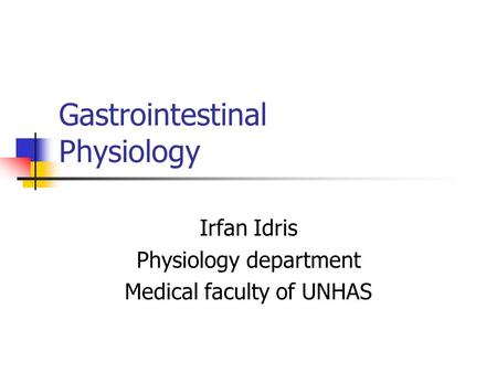 Gastrointestinal Physiology Irfan Idris Physiology department Medical faculty of UNHAS.