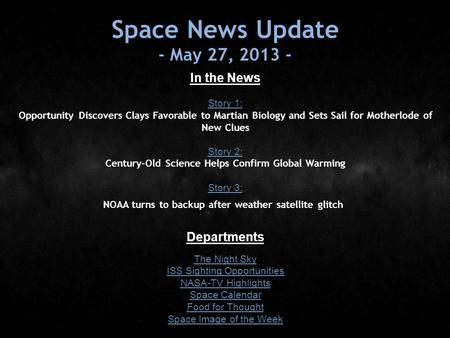 Space News Update - May 27, 2013 - In the News Story 1: Story 1: Opportunity Discovers Clays Favorable to Martian Biology and Sets Sail for Motherlode.