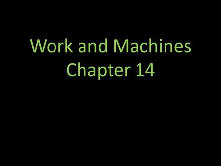 Work and Machines Chapter 14. Work and Power Work – occurs when a force causes an object to move in the direction of the force. How do you know if work.
