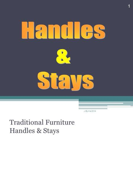Traditional Furniture Handles & Stays 1 J.Byrne 2014.