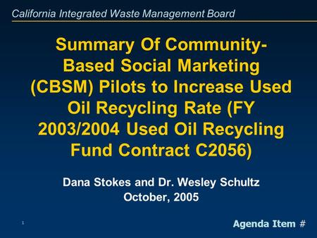 California Integrated Waste Management Board 1 Summary Of Community- Based Social Marketing (CBSM) Pilots to Increase Used Oil Recycling Rate (FY 2003/2004.