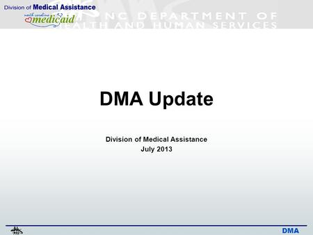 DMA DMA Update Division of Medical Assistance July 2013.