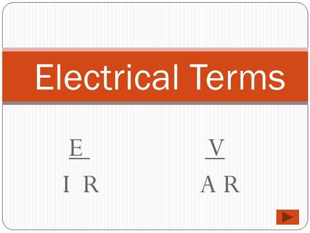 E V I R A R Electrical Terms Basic Terms Voltage It is measured in volts and is symbolized with a V for volt or an E for electromotive force. Amperage.
