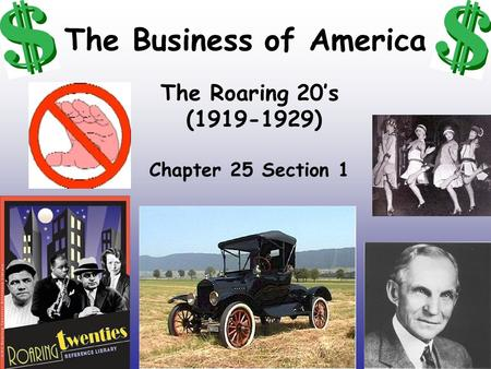 The Business of America The Roaring 20's (1919-1929) Chapter 25 Section 1.