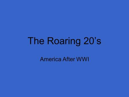 The Roaring 20's America After WWI. Characteristics International political isolation that continued throughout the decade –Fear of going into another.