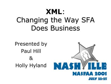 XML: Changing the Way SFA Does Business Presented by Paul Hill & Holly Hyland.