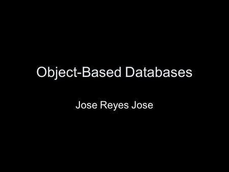 Object-Based Databases Jose Reyes Jose. Overview Object-relational data model extends the relational data model by providing a richer type system including.