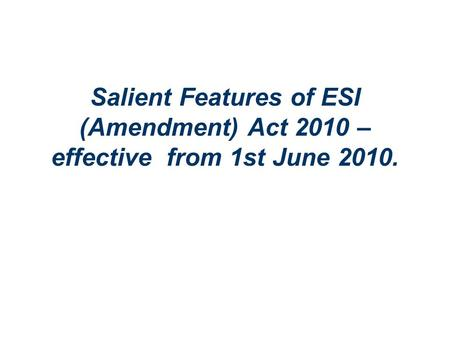 Salient Features of ESI (Amendment) Act 2010 – effective from 1st June 2010.