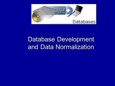 Database Development and Data Normalization. 2 What is a Database and a DBMS?  Database  A collection of data stored in a standardized format, designed.