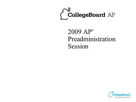 2009 AP ® Preadministration Session. 2 Please note: Do not complete answer sheets for the following exams: AP Chinese Language and Culture AP Japanese.