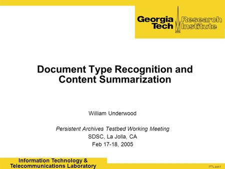 ITTL.ppt-1 Information Technology & Telecommunications Laboratory Document Type Recognition and Content Summarization William Underwood Persistent Archives.
