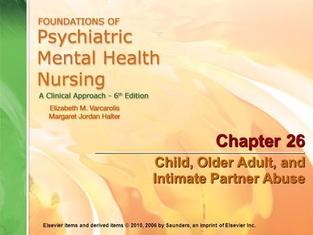 Elsevier items and derived items © 2010, 2006 by Saunders, an imprint of Elsevier Inc. Chapter 26 Child, Older Adult, and Intimate Partner Abuse.