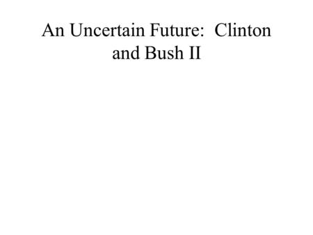 An Uncertain Future: Clinton and Bush II. The Perot Revolt A New Generation William Clinton (D) Bush I and Quayle (R) H. Ross Perot (Independent) Rodney.