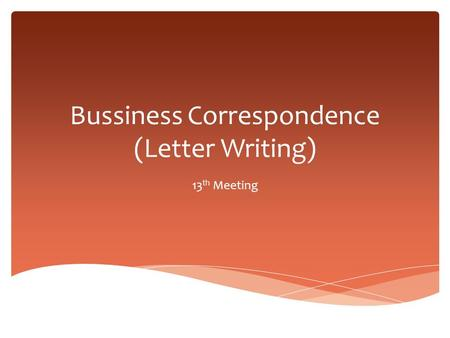 Bussiness Correspondence (Letter Writing) 13 th Meeting.