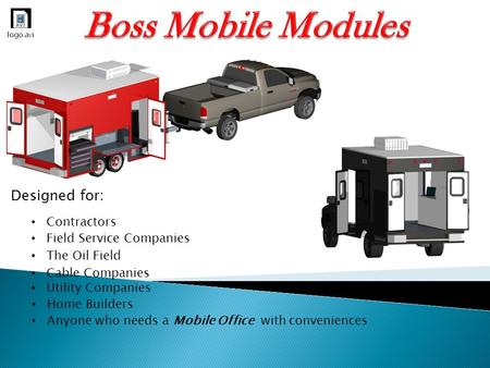 Designed for: Contractors Field Service Companies The Oil Field Cable Companies Utility Companies Home Builders Anyone who needs a Mobile Office with conveniences.